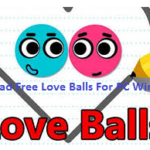 Love Balls For PC Free Download on Windows 10/8.1/8/XP/7/ Vista Laptop & Mac Computer