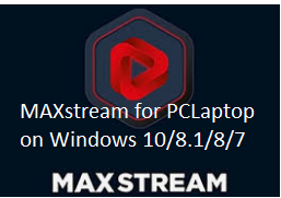 maxstream for pc